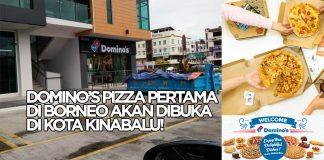 Domino's Pizza Yang Pertama Di Borneo Bakal Dibuka Di Kota Kinabalu!